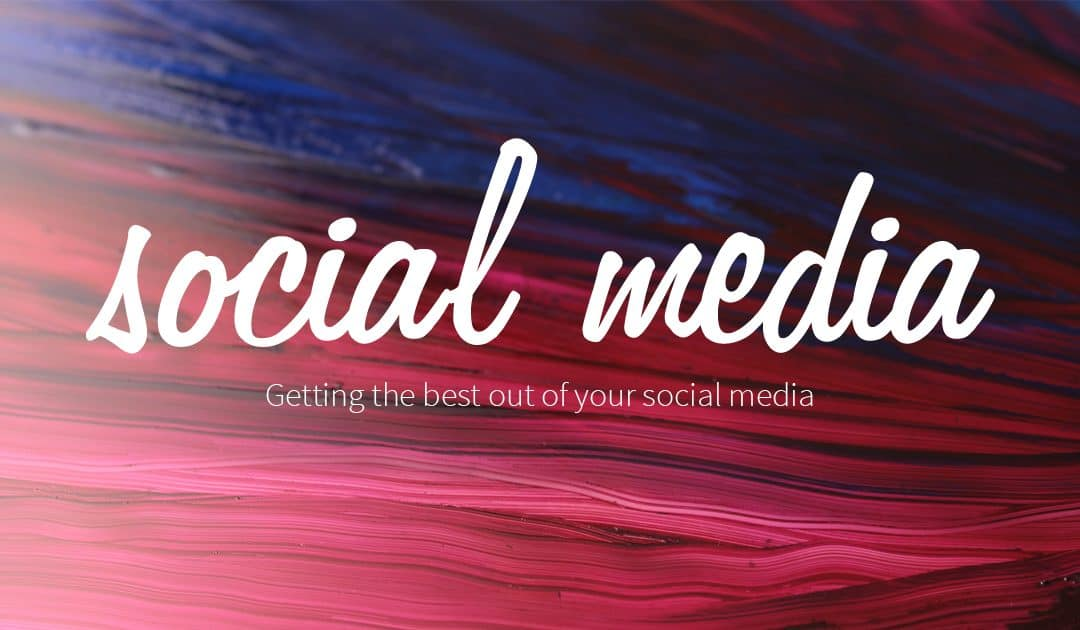 Getting the best out of your social media